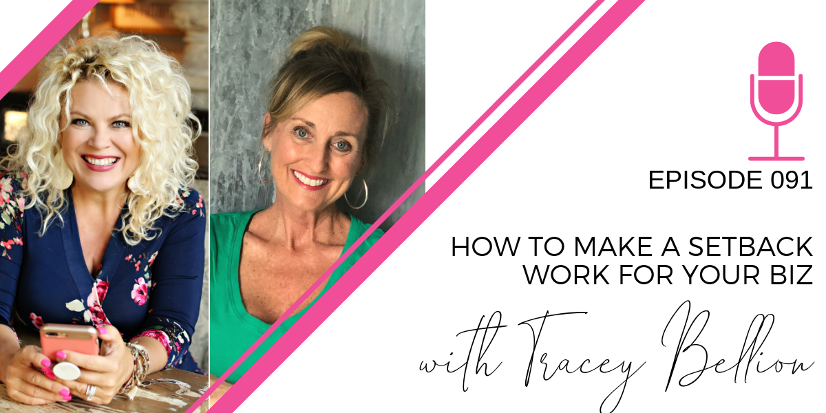 091: How to make a Setback Work for your Biz with Tracey Bellion